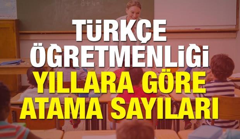 Türkçe Öğretmenliğinde hangi yılda ne kadar atama yaptı? Atama sayıları...