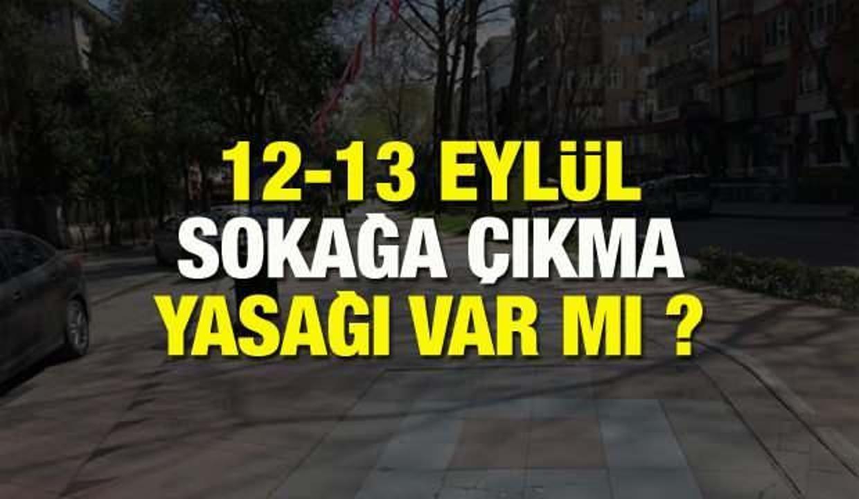 12-13 Eylül sokağa çıkma yasağı uygulanacak mı? Bu hafta sonu sokağa çıkma yasağı var mı?