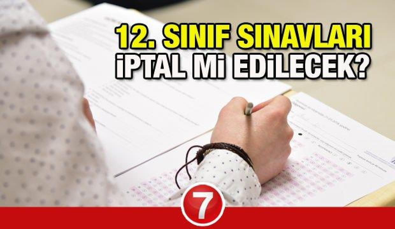 12. sınıf sınavları iptal mi edilecek? Milli Eğitim Bakanlığı 2. dönem sınavlarının...