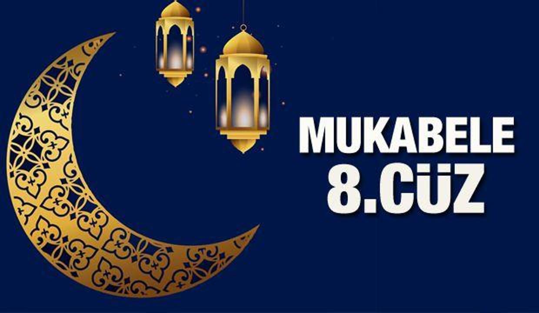 Mukabele 8. Cüz - 2021 Ramazan Ayı 8 Günü Mukabele İzle ve Dinle