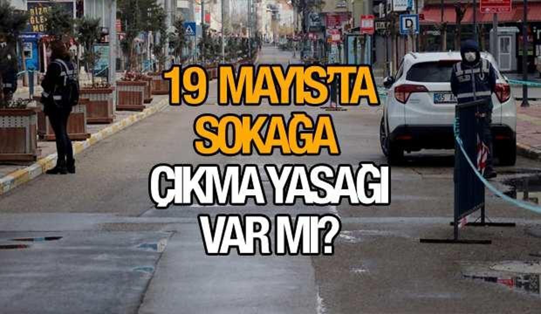 19 Mayıs Çarşamba sokağa çıkma yasağı var mı? İçişleri Bakanlığı yasakla ilgili kararını...
