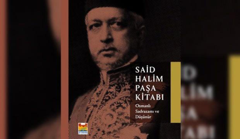 Osmanlı sadrazamı Said Halim Paşa'nın düşünce hayatı kitaplaştırıldı