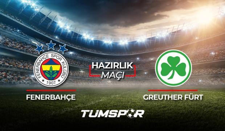 Fenerbahçe Greuther Fürt maçı ne zaman saat kaçta hangi kanalda? FB Greuther Fürt maçı 11'leri!