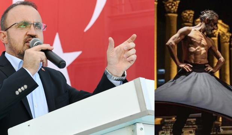 """Bülent Turan'dan """"çıplak semazen"""" tepkisi: Allah bu zihniyetten aziz milletimizi korusun!"""