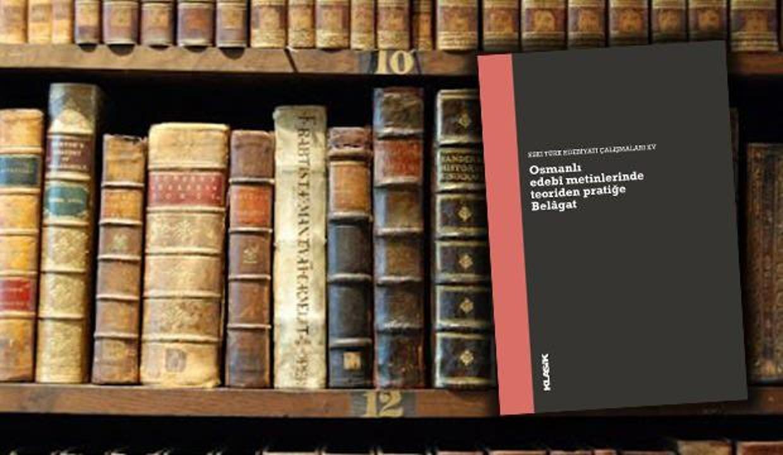 Edebiyat dizisinden yeni kitap: Osmanlı edebî metinlerinde teoriden pratiğe Belâgat