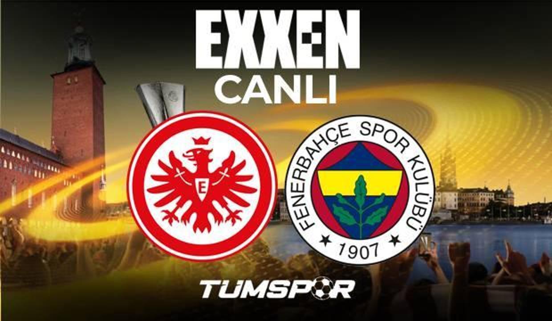 Frankfurt Fenerbahçe maçı canlı izle! Şampiyonlar Ligi Exxen Frankfurt FB maçı canlı skor takip