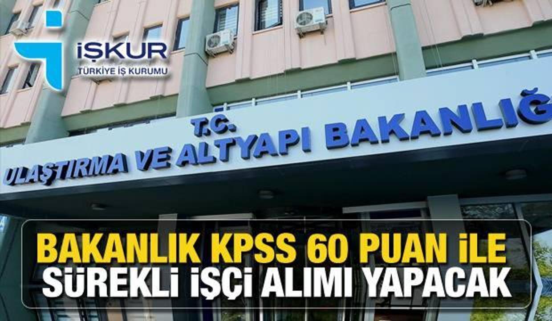 Ulaştırma Bakanlığı İŞKUR üzerinden KPSS 60 puan ile işçi alım ilanı! Başvuru içi bugün son gün...