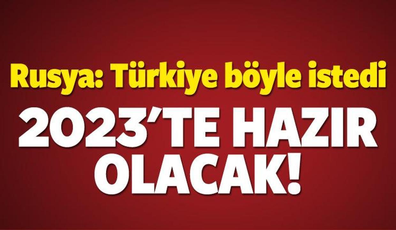 Rusya'dan Türkiye açıklaması: 2023'te hazır olacak