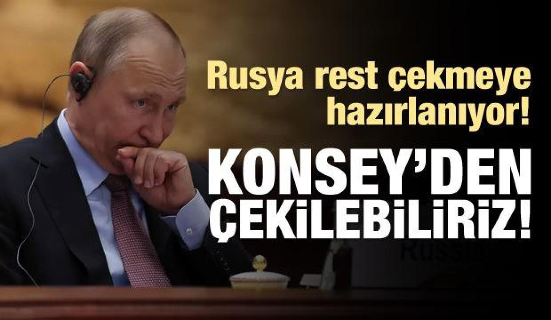 Rusya: Konsey'den çekilebiliriz!