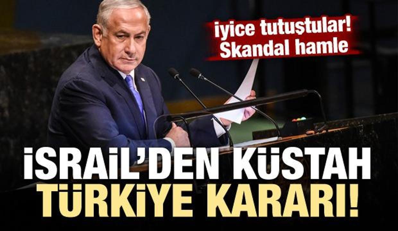 İsrail'den skandal Türkiye kararı!