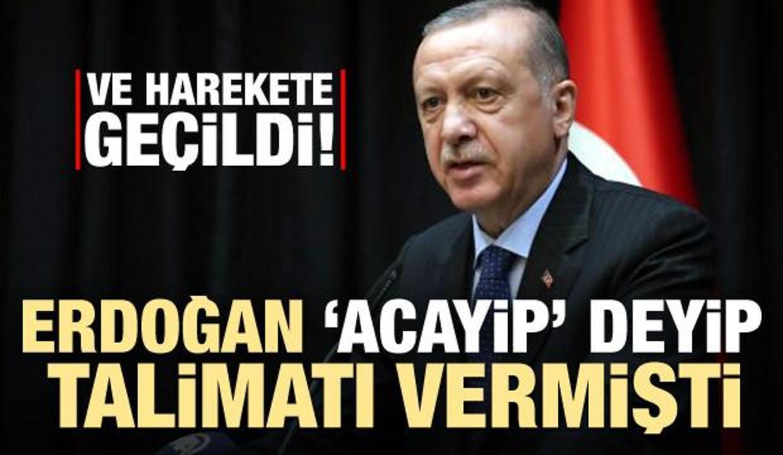 Erdoğan 'acayip' deyip talimatı vermişti! Harekete geçildi