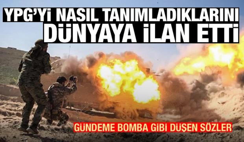 Bomba açıklama! YPG'yi nasıl tanımladıklarını dünyaya ilan etti