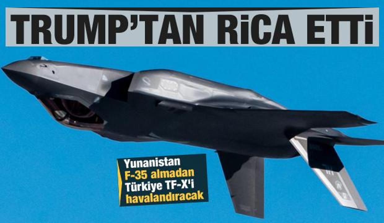 Trump'tan rica etti! Yunanistan F-35 almadan Türkiye TF-X'i havalandıracak