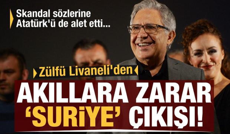Zülfü Livaneli'den akıllara zarar Suriye çıkışı! Skandal sözlerine Atatürk'ü de alet etti...
