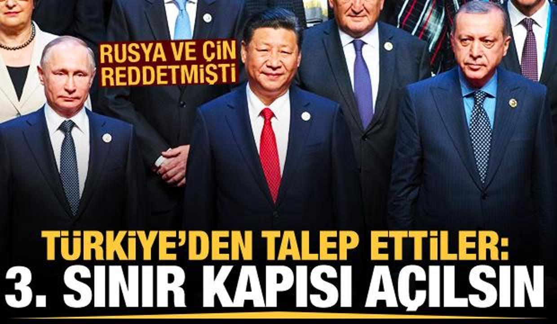 Rusya ve Çin reddetmişti! Türkiye'den talep ettiler: 3. sınır kapısı açılsın