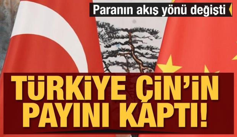 Türkiye Çin'in payını kaptı! Paranın akış yönü değişti
