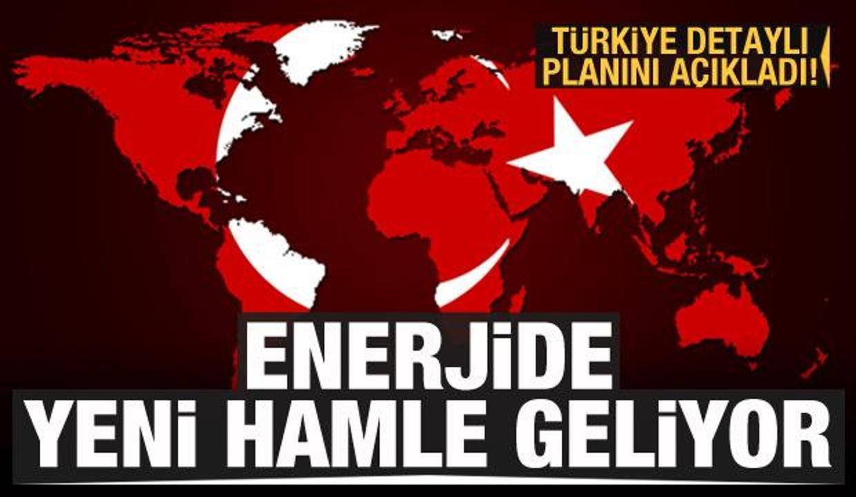 Türkiye detaylı planını açıkladı! Enerjide yeni hamle geliyor