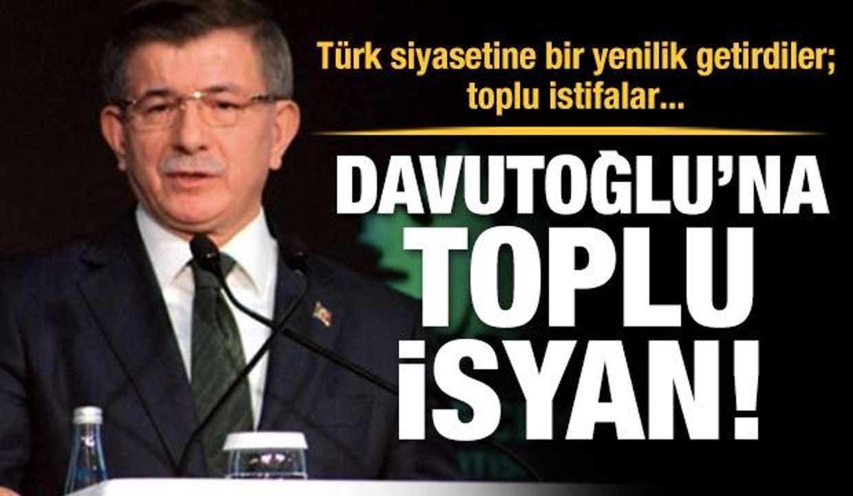 "Davutoğlu'na ""toplu"" isyan"