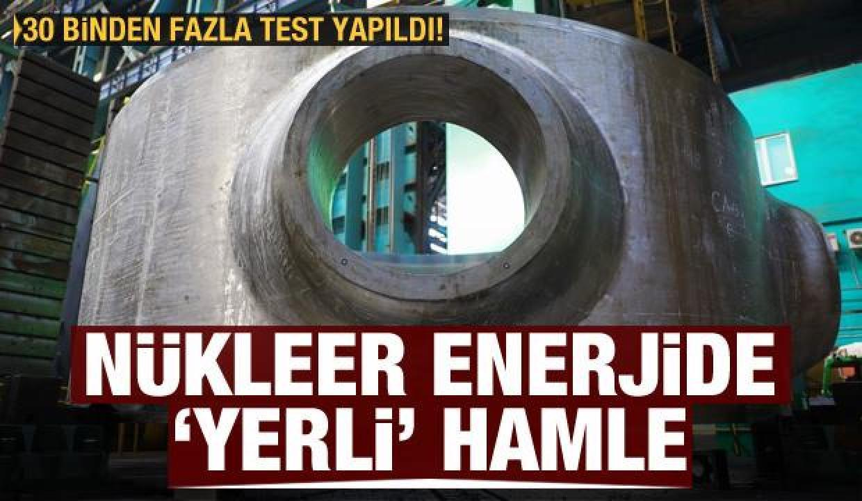 """Nükleer enerjide """"yerli"""" hamle! 30 binden fazla test yapıldı"""