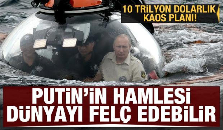 Putin'den İngilizleri korkutan adım! 10 trilyon dolarlık kaos planı