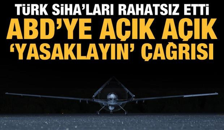 Türk SİHA'larından rahatsız oldular: ABD'ye 'yasaklayın' çağrısı