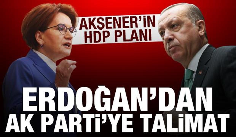 Akşener'in HDP planı! Erdoğan'dan AK Parti'ye talimat