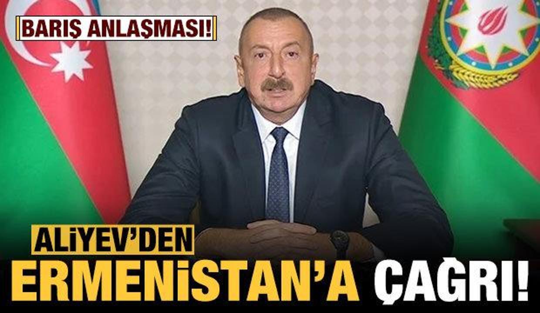 Son dakika: Aliyev'den Ermenistan'a 'barış anlaşması' çağrısı