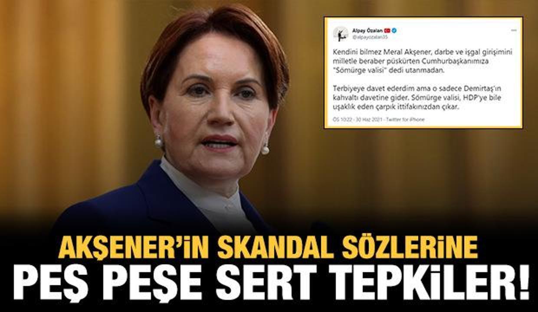 Akşener'in skandal sözlerine peş peşe sert tepkiler!