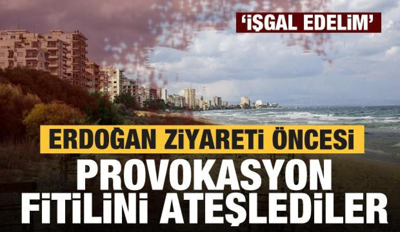 Erdoğan ziyareti öncesi provokasyon fitilini ateşlediler! 'İşgal edelim'