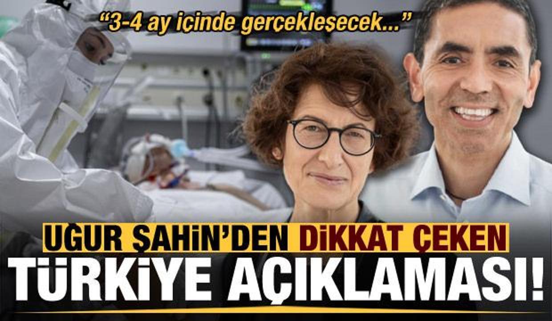 Uğur Şahin'den dikkat çeken Türkiye açıklaması: 3-4 ay içinde gerçekleşecek!