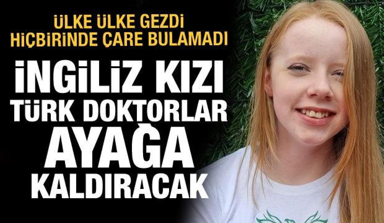 Ülke ülke gezdi, İngiliz kızı Türk doktorlar ayağa kaldıracak