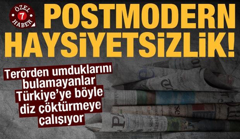 Postmodern haysiyetsizlik: Türkiye'ye böyle diz çöktürmeye çalışıyorlar!