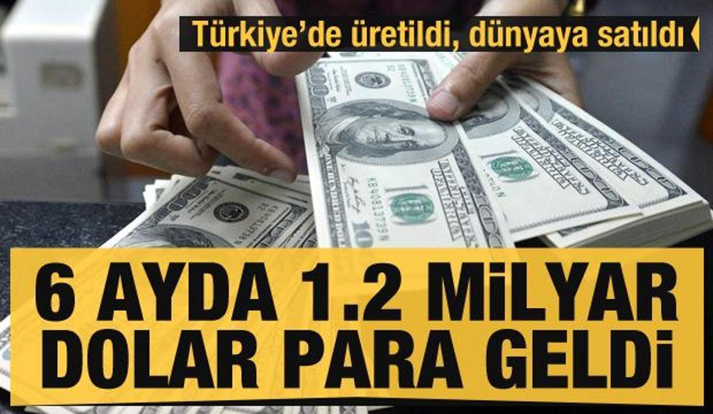 Türkiye'de üretildi, dünyaya satıldı! 6 ayda 1.2 milyar dolar para geldi