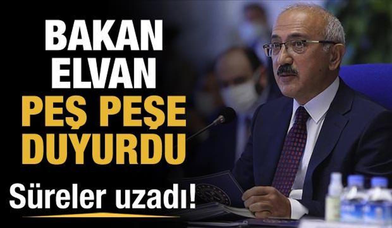 Bakan Elvan duyurdu: Süreler uzatıldı!