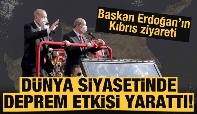 Başkan Erdoğan'ın Kıbrıs ziyareti dünya siyasetinde deprem etkisi yarattı!