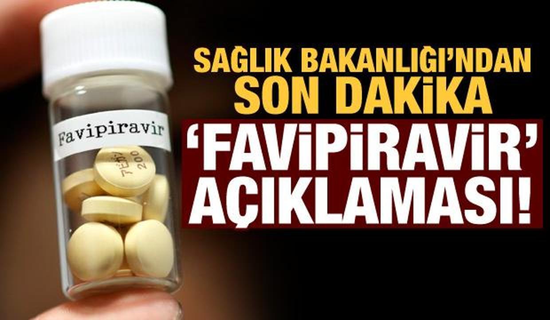 Sağlık Bakanlığı'ndan son dakika Favipiravir açıklaması!