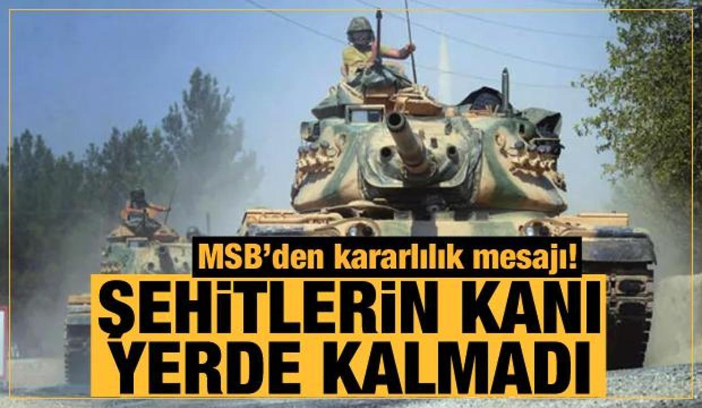 Son Dakika... Şehitlerin kanı yerde kalmadı: MSB'den operasyonda kararlılık mesajı!
