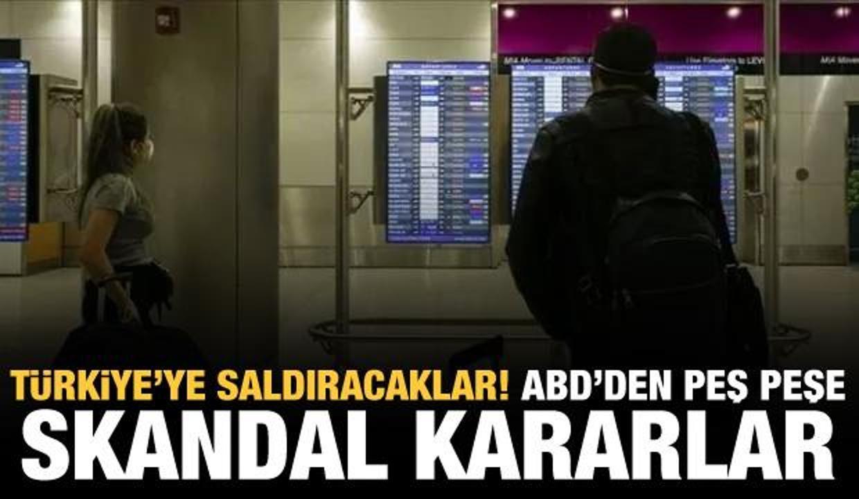 ABD'den Türkiye'ye için skandal uyarılar peş peşe