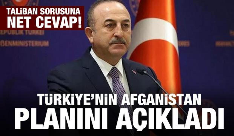 Bakan Çavuşoğlu Türkiye'nin Afganistan planını açıkladı! Taliban sorusuna net cevap!