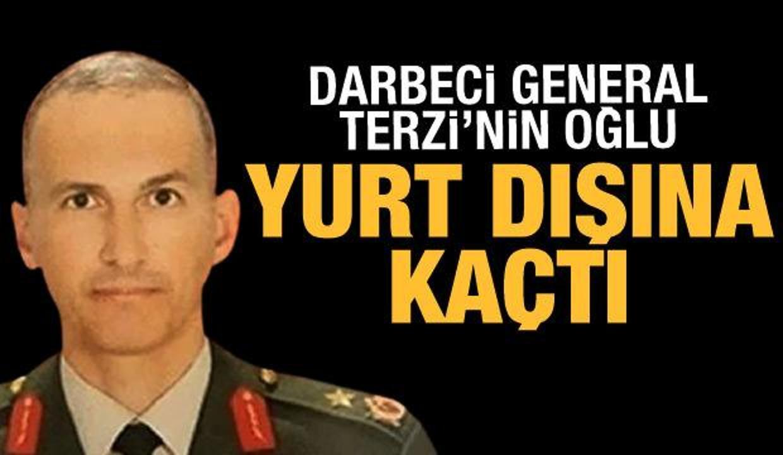 Darbeci general Semih Terzi'nin oğlu yurt dışına kaçtı