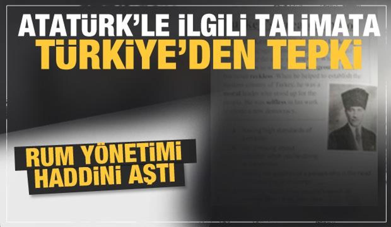 Rum yönetimi haddini aştı! Atatürk'le ilgili skandal talimata Türkiye'den tepki
