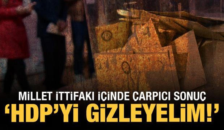 Kapsamlı ittifak araştırmasında çarpıcı sonuç: HDP'yi gizleyelim!