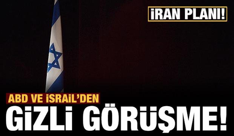 ABD ve İsrail'den gizli İran görüşmesi!