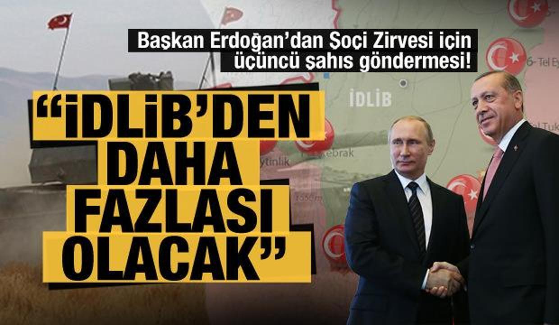 Başkan Erdoğan'dan Soçi Zirvesi için üçüncü şahıs göndermesi: İdlib'den fazlası olacak