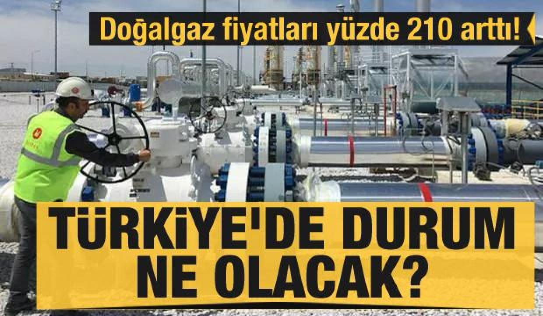 Doğalgaz fiyatları yüzde 210 arttı! Türkiye'de durum ne olacak?