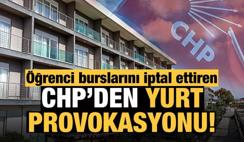 Öğrenci burslarını iptal ettiren CHP'den yurt provokasyonu!
