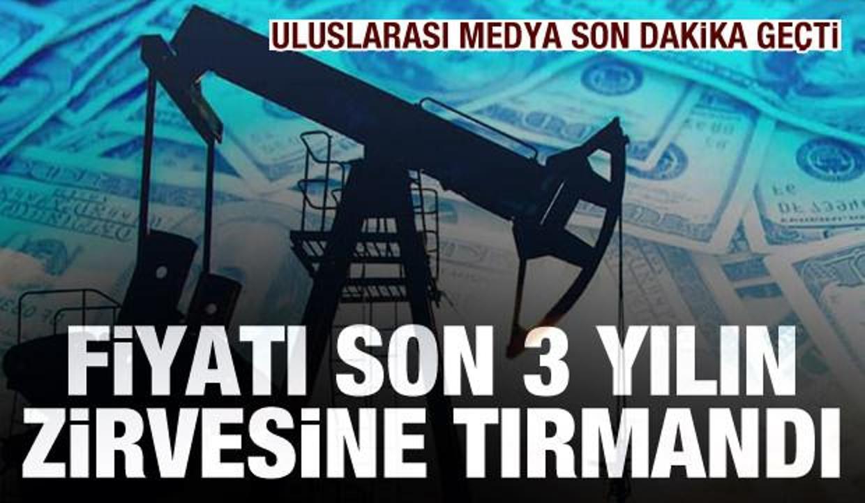 Brent petrolün varil fiyatı fırladı! Son 3 yılın rekorunu kırdı