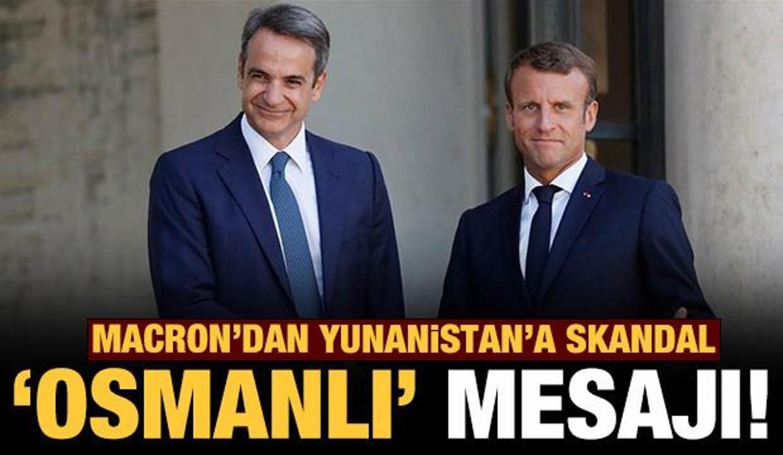Macron'dan Yunanistan'a skandal 'Osmanlı' göndermesi!