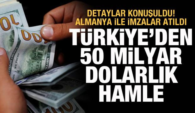 Türkiye'den 50 milyar dolarlık hamle! Almanya ile imzalar atıldı