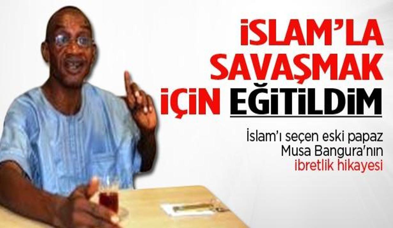 Musa Bangura: İslamla savaşmak için eğitildim